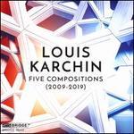 Louis Karchin: Five Compositions (2009-2019)