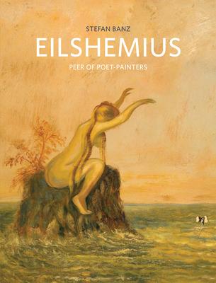 Louis Michel Eilshemius: Peer of Poet-Painters - Banz, Stefan