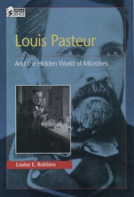 Louis Pasteur and the Hidden World of Microbes - Robbins, Louise
