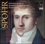 Louis Spohr: Overture, Op. 12; Quartet-Concerto, Op. 131; Nonet, Op. 31