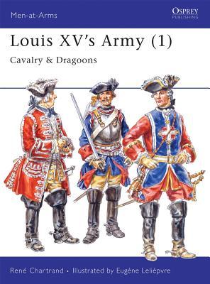 Louis XV's Army (1): Cavalry & Dragoons - Chartrand, Rene