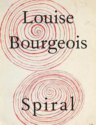 Louise Bourgeois: Spiral - Bourgeois, Louise