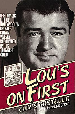 Lou's on First: The Tragic Life of Hollywood's Greatest Clown Warmly Recounted by His Youngest Child - Costello, Chris