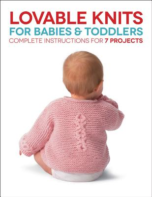 Lovable Knits for Babies and Toddlers: Complete Instructions for 7 Projects - Hammett, Carri, and Hubert, Margaret