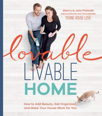 Lovable Livable Home: How to Add Beauty, Get Organized, and Make Your House Work for You - Petersik, Sherry, and Petersik, John