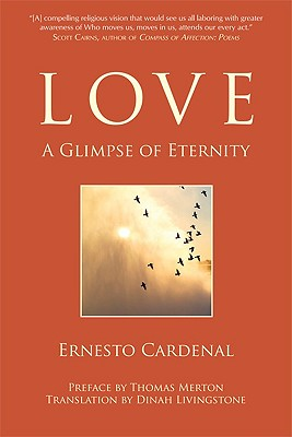 Love: A Glimpse of Eternity - Cardenal, Ernesto, and Livingston, Dinah (Translated by)