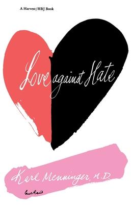 Love Against Hate - Menninger, Karl, M.D., and Menninger