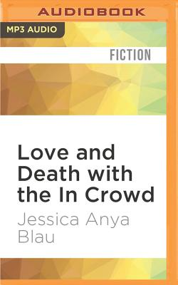 Love and Death with the in Crowd: Stories - Blau, Jessica Anya, and Pence, Elizabeth (Read by)