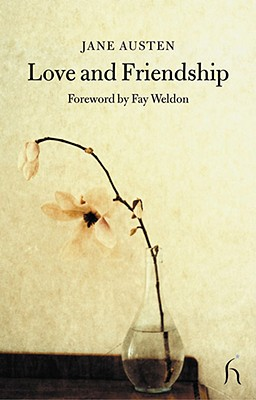 Love and Friendship - Austen, Jane, and Weldon, Fay (Foreword by)