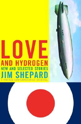 Love and Hydrogen: New and Selected Stories - Shepard, Jim