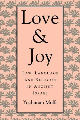 Love and Joy: Law, Language, and Religion in Ancient Israel - Muffs, Yochanan, and Jacobsen, Thorkild