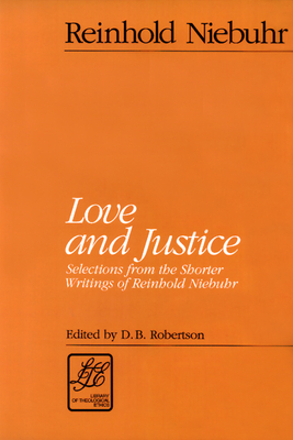 Love and Justice: Selections from the Shorter Writings of Reinhold Niebuhr - Niebuhr, Reinhold