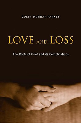 Love and Loss: The Roots of Grief and Its Complications - Parkes, Colin Murray