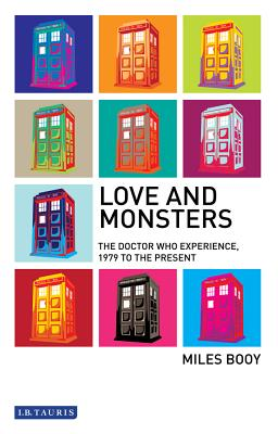 Love and Monsters: The Doctor Who Experience, 1979 to the Present - Booy, Miles