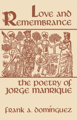 Love and Remembrance: The Poetry of Jorge Manrique - Dominguez, Frank a