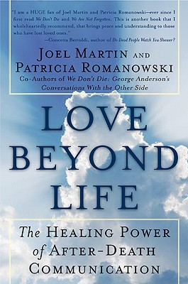 Love Beyond Life: The Healing Power of After-Death Communications - Martin, Joel W