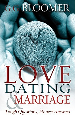 Love, Dating, Marriage: Tough Questions, Honest Answers - Bloomer, George G
