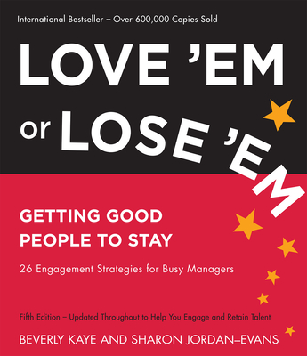 Love 'Em or Lose 'Em: Getting Good People to Stay - Kaye, Beverly, and Jordan-Evans, Sharon