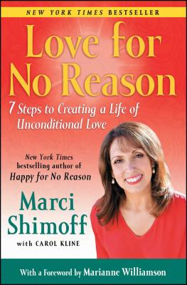 Love for No Reason: 7 Steps to Creating a Life of Unconditional Love - Shimoff, Marci, and Kline, Carol, and Williamson, Marianne (Foreword by)