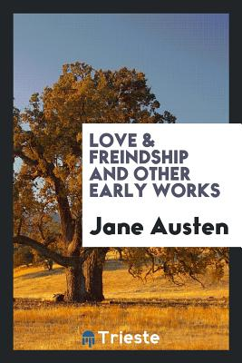 Love & Freindship and Other Early Works - Austen, Jane