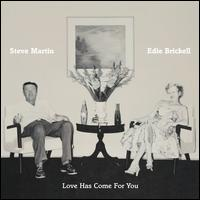 Love Has Come for You - Steve Martin/Edie Brickell