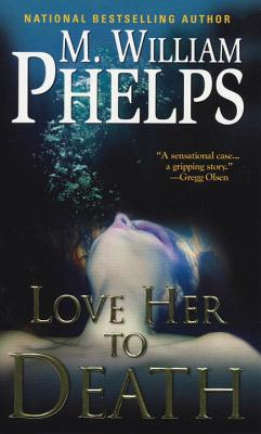 Love Her to Death - Phelps, M William