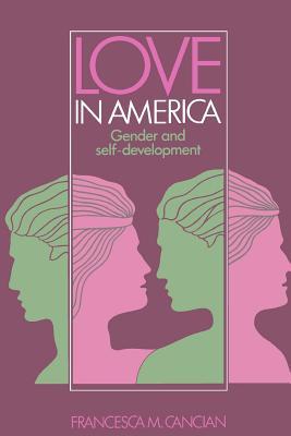 Love in America: Gender and Self-Development - Cancian, Francesca M