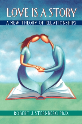 Love Is a Story: A New Theory of Relationships - Sternberg, Robert J Phd