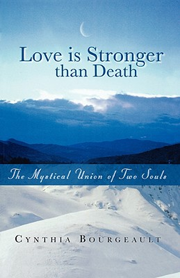 Love Is Stronger Than Death - Bourgeault, Cynthia, Rev., Ph.D.