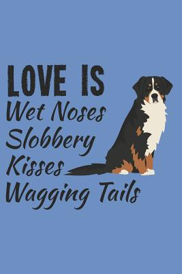 Love Is Wet Noses Slobbery Kisses Wagging Tails: Bernese Mountain Dog Breed Journal Lined Blank Paper - Stationary, Happytails