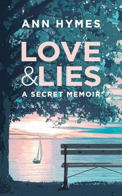 Love & Lies: A Secret Memoir - Hymes, Ann