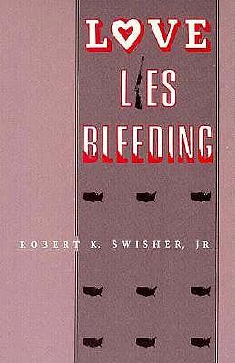 Love Lies Bleeding - Swisher, Jr Robert K