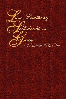 Love, Loathing, Self-Doubt and Grace - Cou, Michelle De