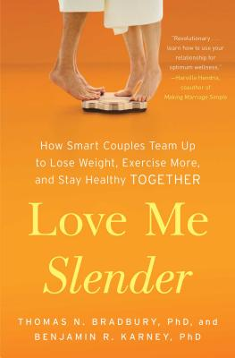 Love Me Slender: How Smart Couples Team Up to Lose Weight, Exercise More, and Stay Healthy Together - Bradbury, Thomas N, PhD