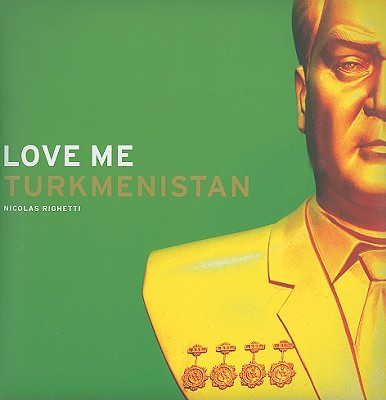 Love Me Turkmenistan - Righetti, Nicolas