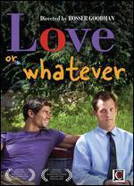 Love or Whatever - Rosser Goodman
