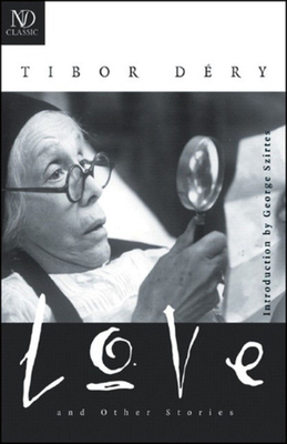 Love & Other Stories - Dery, Tibor, and Szirtes, George (Introduction by)