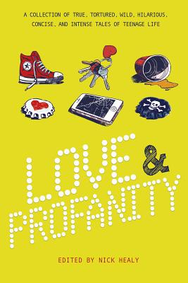 Love & Profanity Special Edition: A Collection of True, Tortured, Wild, Hilarious, Concise, and Intense Tales of Teenage Life - Alexander, Kwame, and Anderson, Kyra, and Balcerzak, Kara Garbe
