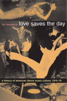 Love Saves the Day: A History of American Dance Music Culture 1970-1979 - Lawrence, Tim
