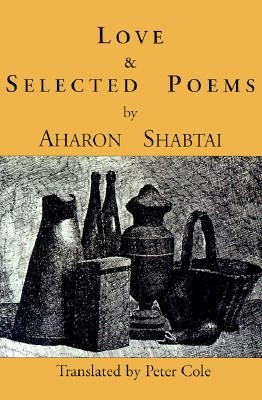 Love & Selected Poems - Shabtai, Aharon, and Cole, Peter (Translated by)