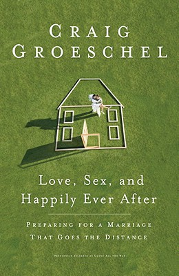 Love, Sex, and Happily Ever After: Preparing for a Marriage That Goes the Distance - Groeschel, Craig