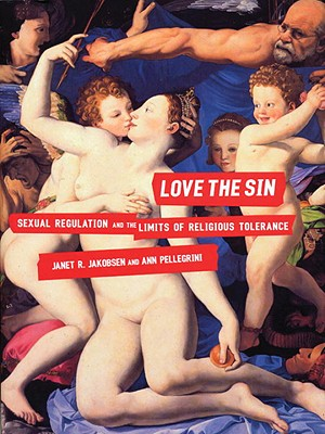Love the Sin: Sexual Regulation and the Limits of Religious Tolerance - Jakobsen, Janet