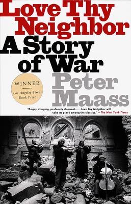 Love Thy Neighbor: A Story of War - Maass, Peter