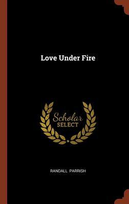 Love Under Fire - Parrish, Randall