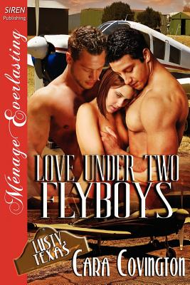 Love Under Two Flyboys [The Lusty, Texas Collection] [The Cara Covington Collection] (Siren Publishing Menage Everlasting) - Covington, Cara
