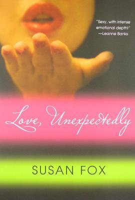 Love, Unexpectedly - Fox, Susan, M.A