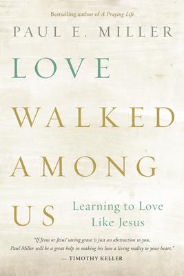 Love Walked Among Us: Learning to Love Like Jesus - Miller, Paul E