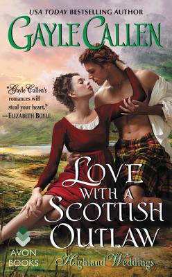 Love with a Scottish Outlaw: Highland Weddings - Callen, Gayle