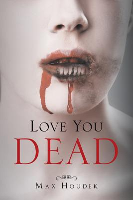 Love You Dead - Houdek, Max