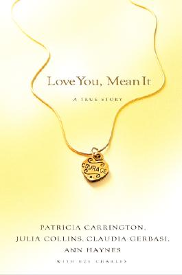 Love You, Mean It: A True Story - Carrington, Patricia, Ph.D., and Collins, Julia, and Gerbasi, Claudia